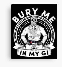 Bury Me in My Gi - Brazilian Jiu jitsu Addict - BJJ Canvas Print