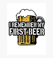 I Remember My First Beer Photographic Print
