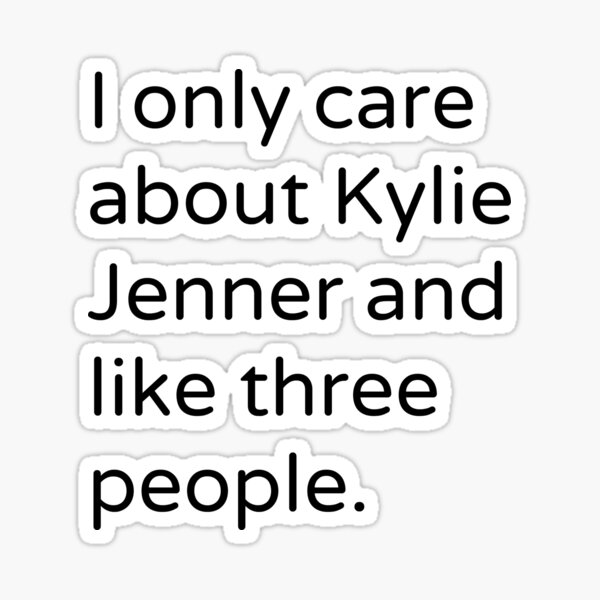 I Only Care about Kylie Jenner Sticker