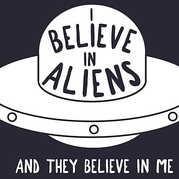 I believe in aliens - and they believe in me! by berryghost