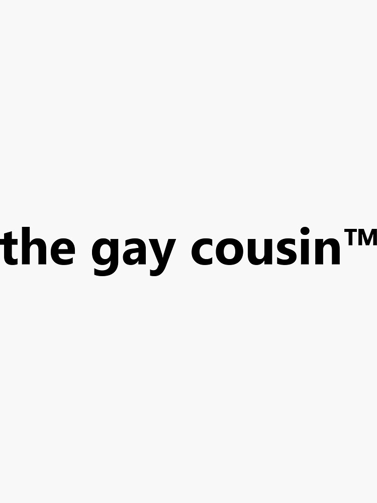 the gay cousin TM by gayapperal