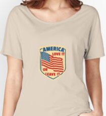 America Love it or Leave it Women's Relaxed Fit T-Shirt