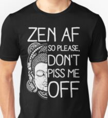 Yoga Zen AF so please don't piss me off Unisex T-Shirt