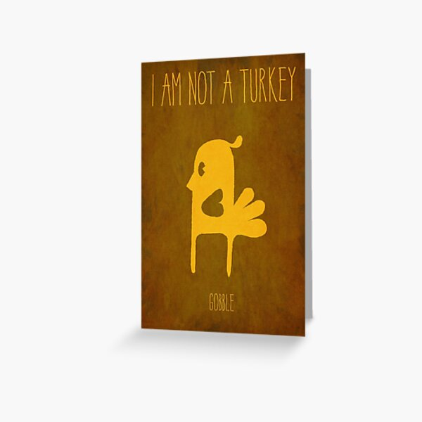 I Am Not a Turkey Greeting Card