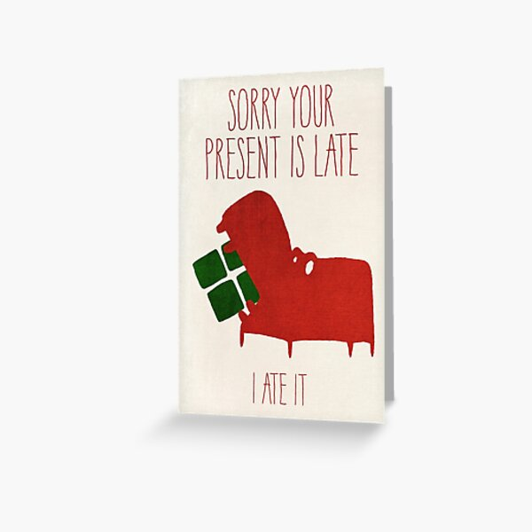 Sorry Your Present's Late Greeting Card