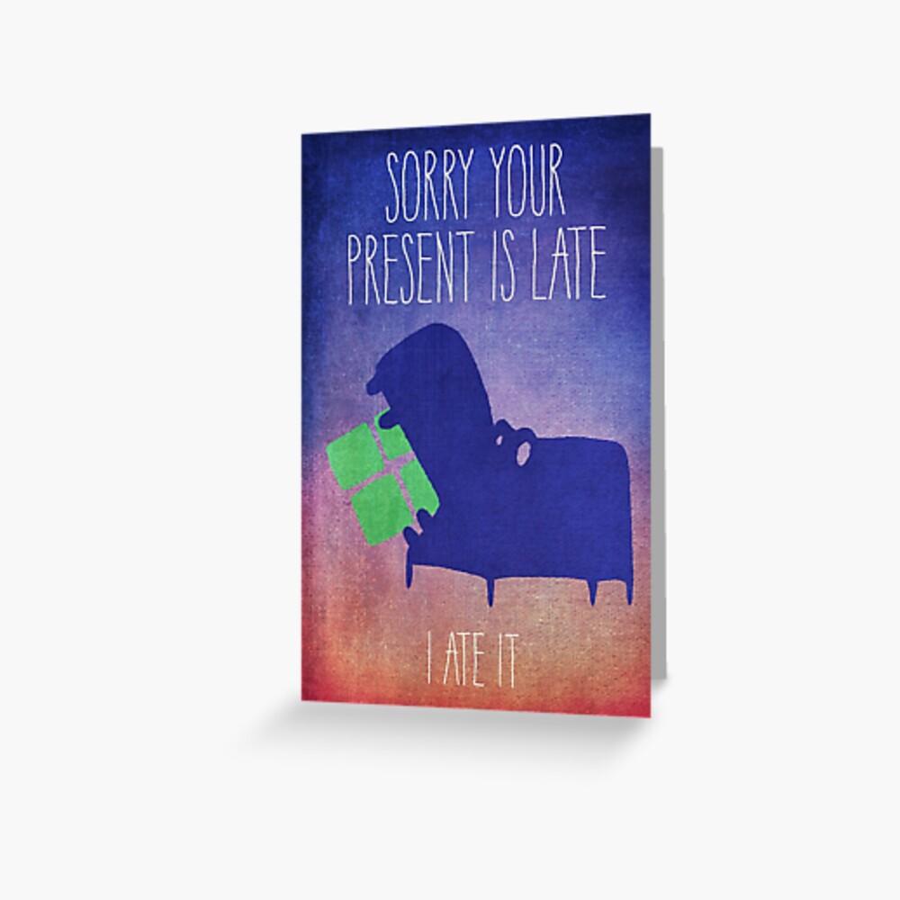 Carte de vœux «Sorry Your Present Is Late - Version 2»