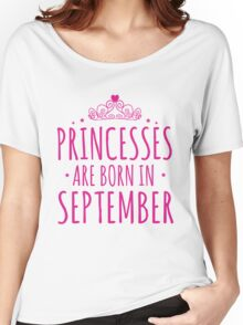 PRINCESSES ARE BORN IN SEPTEMBER Women's Relaxed Fit T-Shirt