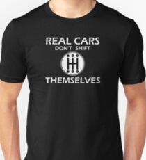 Real Cars Don't Shift Themselves Saying Text Unisex T-Shirt