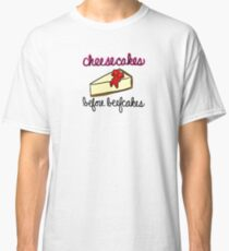 Cheesecakes Before Beefcakes Classic T-Shirt