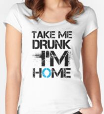 Take Me Drunk I'm Home Sentence Saying Women's Fitted Scoop T-Shirt