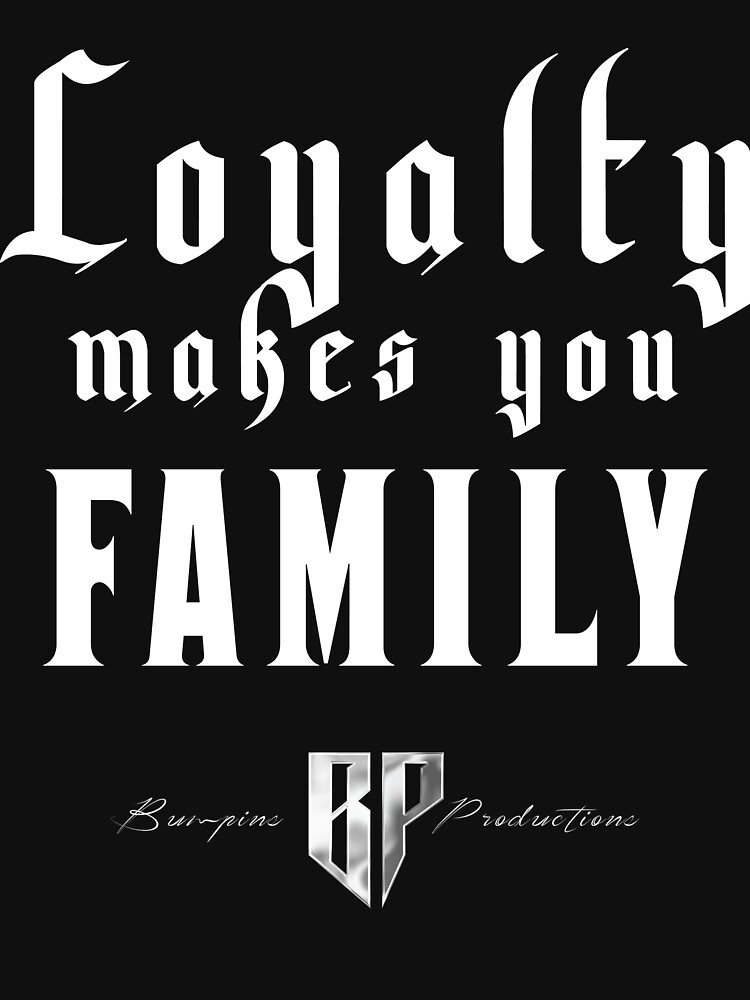 Loyalty Makes You Family by bumpin