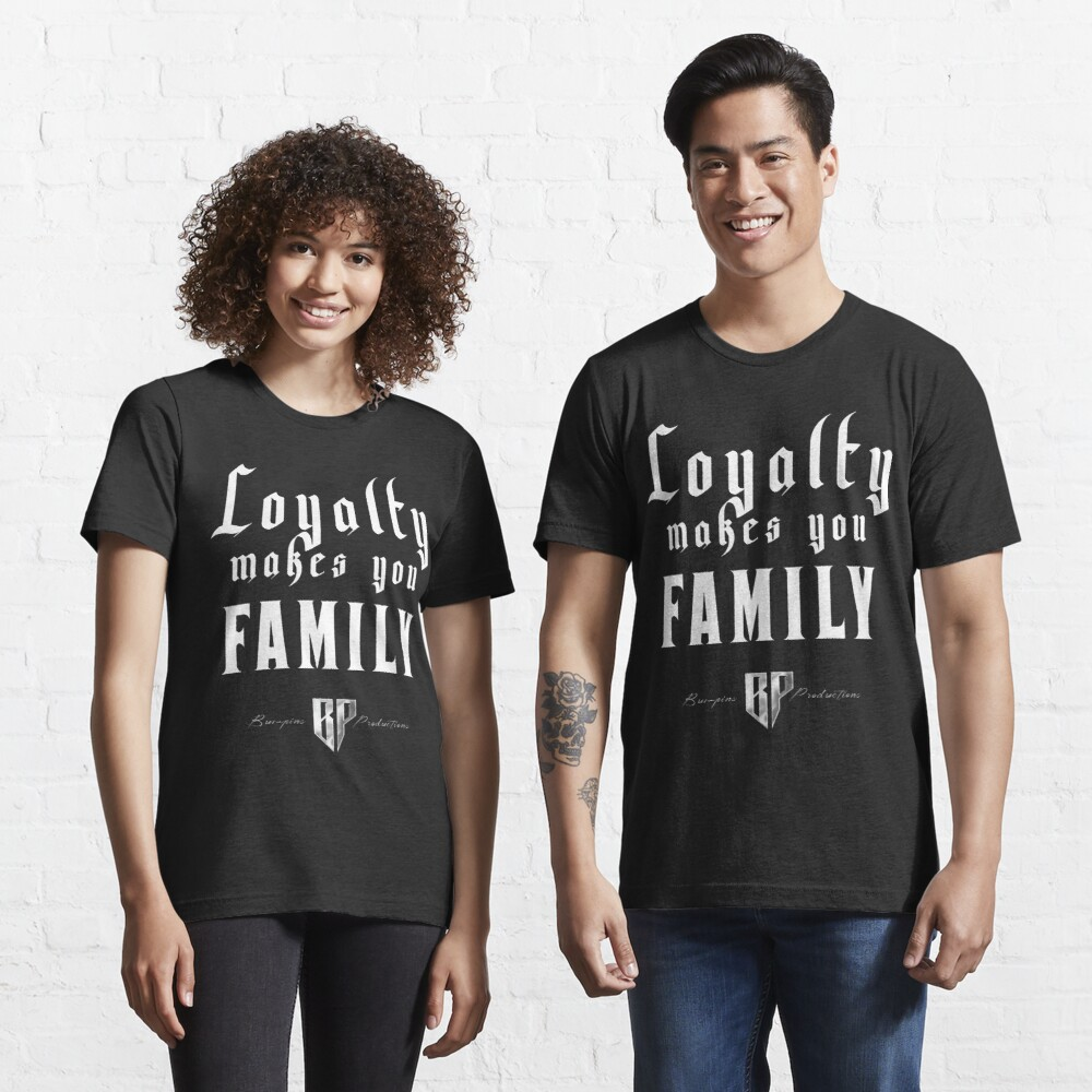Loyalty Makes You Family Essential T-Shirt