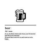 Beer Definition - Proof That God Loves Us and Wants Us to Be Happy by yayandrea