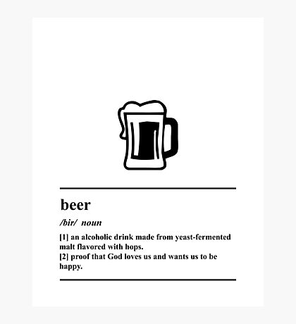 Beer Definition - Proof That God Loves Us and Wants Us to Be Happy Photographic Print