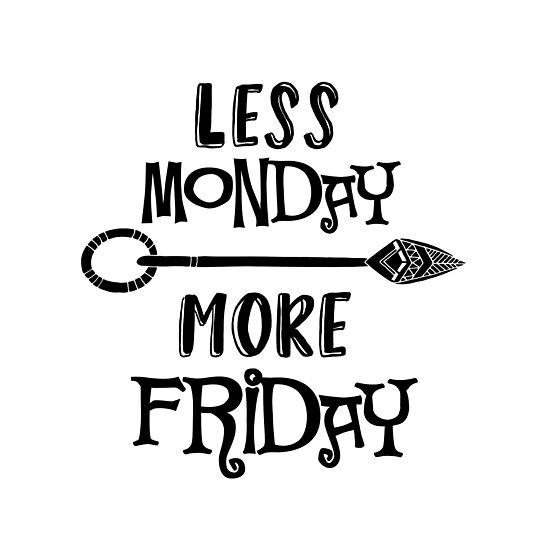 Funny Quote Less Monday More Friday Posters By Motivateme Redbubble