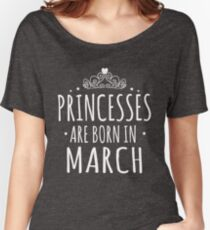 PRINCESSES BORN MARCH Women's Relaxed Fit T-Shirt
