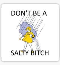 Don't Be a Salty B*TCH - White Sticker