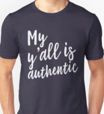 My y'all is authentic Unisex T-Shirt