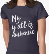 My y'all is authentic Women's Fitted T-Shirt