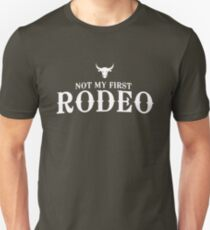 Not my first rodeo Unisex T-Shirt