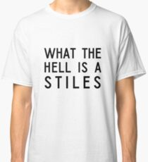 What The Hell Is A Stiles Classic T-Shirt