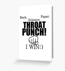 ROCK.PAPER.SCISSORS. THROAT PUNCH! I WIN :) Greeting Card