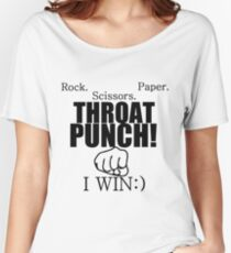 ROCK.PAPER.SCISSORS. THROAT PUNCH! I WIN :) Women's Relaxed Fit T-Shirt