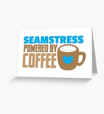 Seamstress powered by coffee Greeting Card