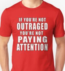 If You're Not Outraged You're Not Paying Attention Unisex T-Shirt