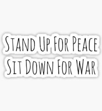 Stand Up For Peace, Sit Down For War Sticker