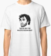Take Me Away You Majestic Russian Beast Classic T-Shirt