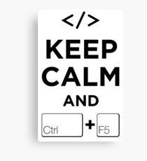 Keep Calm and Ctrl + F5 Canvas Print