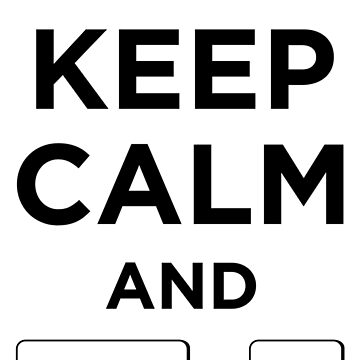 Keep Calm and Ctrl + F5 by makingDigital