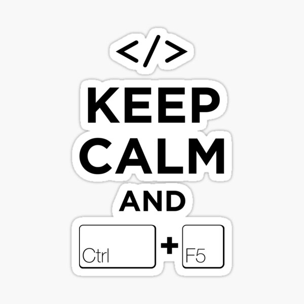 Keep Calm and Ctrl + F5 Sticker