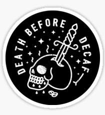 Tod vor Entkoffeinierung Sticker