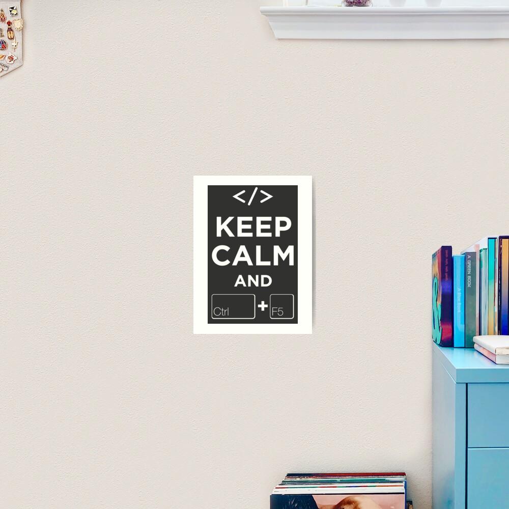 Keep Calm and Ctrl + F5 Dark Edition Art Print