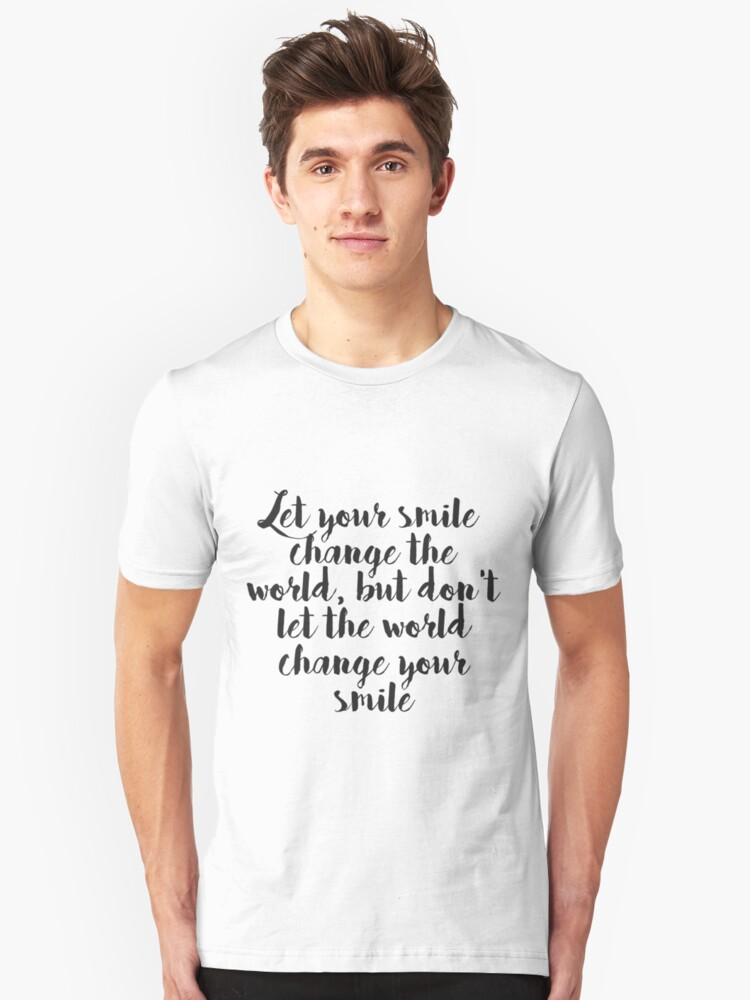 d62b8cf4 Let Your Smile Change the World, but Don't Let the World Change Your ...