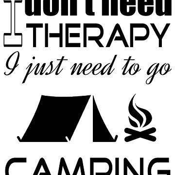 Camping therapy by rarefindtshirt