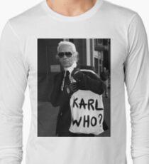 karl lagerfeld; karl who? Long Sleeve T-Shirt