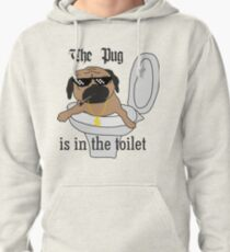 The Pug is in The Toilet Pullover Hoodie