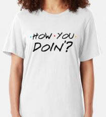 How You Doin'? Slim Fit T-Shirt