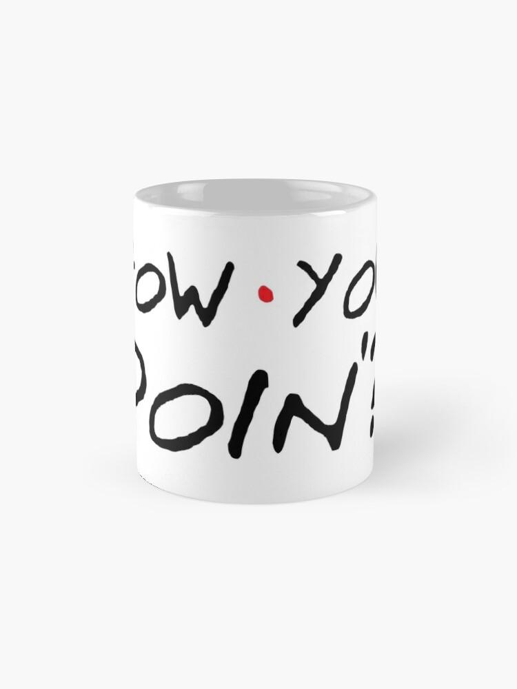 Alternate view of How You Doin'? Mug