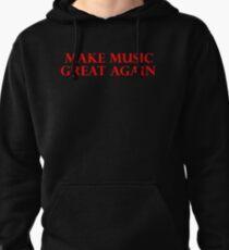MAKE MUSIC GREAT AGAIN - Art By Kev G Pullover Hoodie