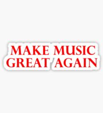 MAKE MUSIC GREAT AGAIN - Art By Kev G Sticker