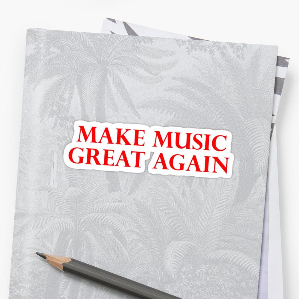 MAKE MUSIC GREAT AGAIN - Art By Kev G by ArtByKevG