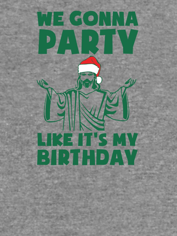 Party Like It's A Christmas Birthday by TheShirtYurt