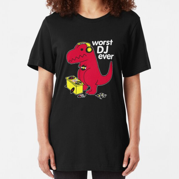 T Rex Is the WORST DJ Slim Fit T-Shirt