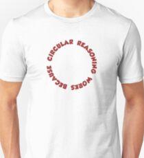 Circular Reasoning Works Because It Does Unisex T-Shirt