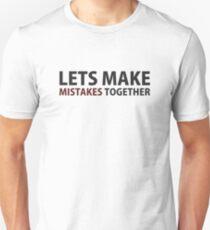 Lets Make Mistakes Together T-Shirt