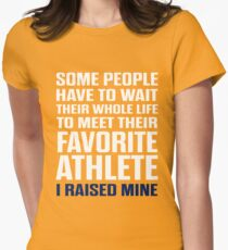 Favorite Athlete I Raised Mine  Womens Fitted T-Shirt